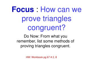 Focus :  How can we prove triangles congruent?