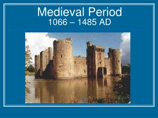 Medieval Period 1066 – 1485 AD