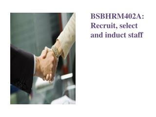 BSBHRM402A:  Recruit, select and induct staff