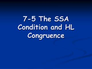 7-5 The SSA Condition and HL Congruence