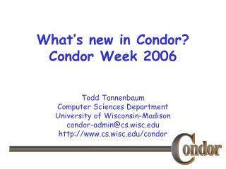 What's new in Condor? Condor Week 2006