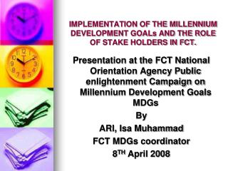 IMPLEMENTATION OF THE MILLENNIUM DEVELOPMENT GOALs AND THE ROLE OF STAKE HOLDERS IN FCT.