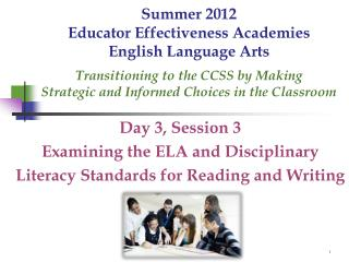 Day 3, Session 3 Examining the ELA and Disciplinary Literacy Standards for Reading and Writing