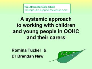 A systemic approach  to working with children  and young people in OOHC and their carers