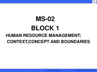 MS-02               BLOCK 1 HUMAN RESOURCE MANAGEMENT: CONTEXT,CONCEPT AND BOUNDARIES