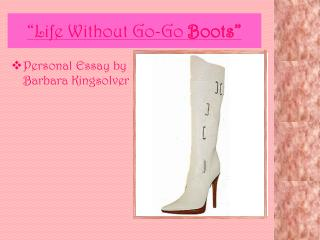 """Life Without Go-Go  Boots"""
