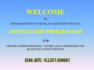 WELCOME  TO  JAWAHAR NAVODAYA VIDYALAYA SELECTION TEST-2013  ORIENTATION PROGRAMME FOR