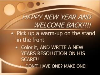 HAPPY NEW YEAR AND WELCOME BACK!!!!