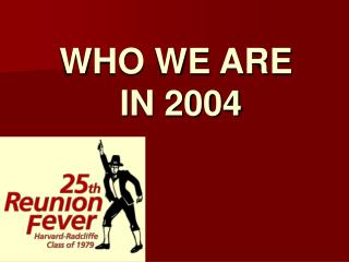 WHO WE ARE  IN 2004