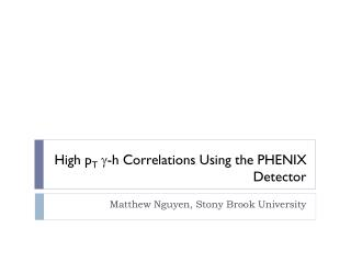 High  p T g -h Correlations Using the PHENIX Detector