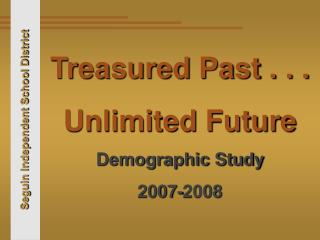 Treasured Past . . . Unlimited Future Demographic Study 2007-2008
