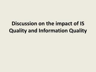 Discussion on the impact of IS Quality and Information Quality