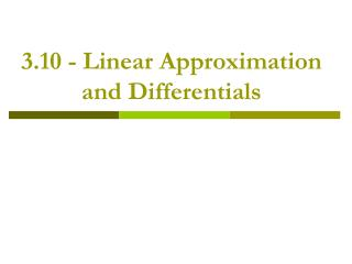 3.10 - Linear Approximation and Differentials