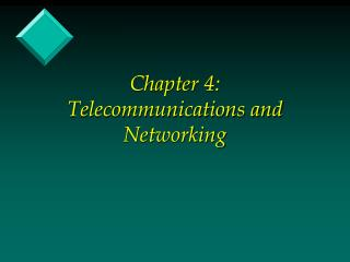 Chapter 4:     Telecommunications and Networking