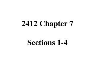2412 Chapter 7 Sections 1-4
