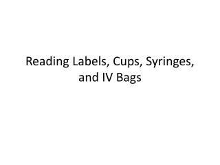 Reading Labels, Cups, Syringes, and IV Bags