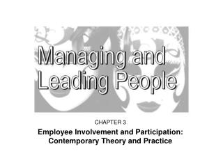CHAPTER 3 Employee Involvement and Participation: Contemporary Theory and Practice