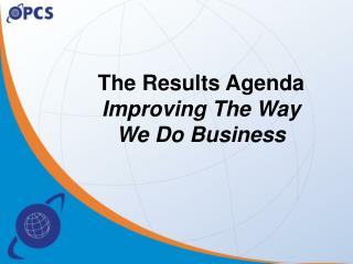 The Results Agenda  Improving The Way  We Do Business