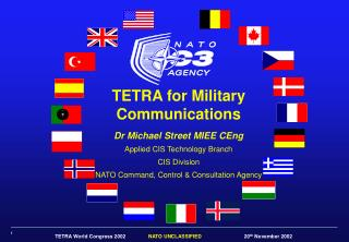 TETRA for Military Communications Dr Michael Street MIEE CEng Applied CIS Technology Branch CIS Division  NATO Command,