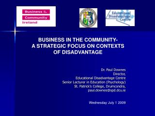 BUSINESS IN THE COMMUNITY-  A STRATEGIC FOCUS ON CONTEXTS OF DISADVANTAGE Dr. Paul Downes