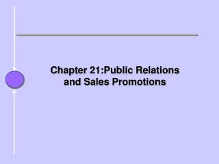 Chapter 21:Public Relations  and Sales  Promotions
