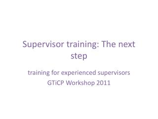 Supervisor training: The next step