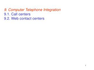 9. Computer Telephone Integration  9.1. Call centers  9.2. Web contact centers