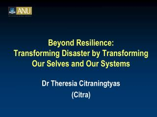 Beyond Resilience:  Transforming Disaster by Transforming Our Selves and Our Systems