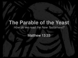 The Parable of the Yeast How do we read the New Testament?