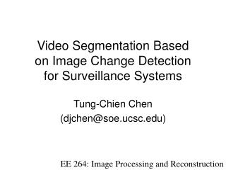 Video Segmentation Based  on Image Change Detection  for Surveillance Systems