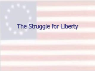 The Struggle for Liberty