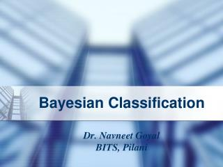 Bayesian Classification Dr. Navneet Goyal BITS, Pilani