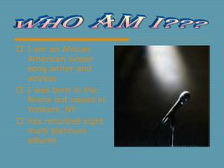 I am an African American singer song writer and actress