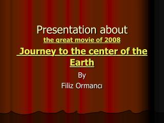 Presentation about the great movie of 2008 Journey to the center of the  E arth