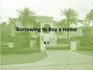 Borrowing to Buy a Home
