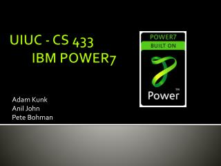 UIUC - CS 433 	IBM POWER7