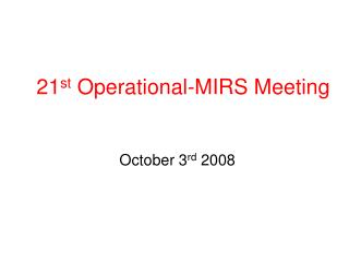 21 st  Operational-MIRS Meeting