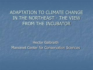 ADAPTATION TO CLIMATE CHANGE IN THE NORTHEAST - THE VIEW FROM THE INCUBATOR