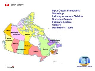 Input Output Framework Workshop Industry Accounts Division Statistics Canada Fabienne Leclerc