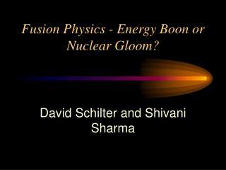 Fusion Physics - Energy Boon or Nuclear Gloom?