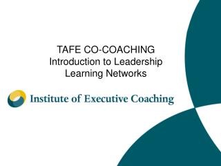 TAFE CO-COACHING Introduction to Leadership Learning Networks