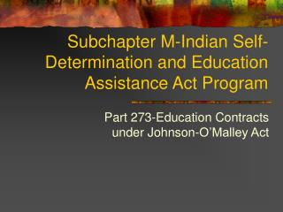 Subchapter M-Indian Self-Determination and Education Assistance Act Program