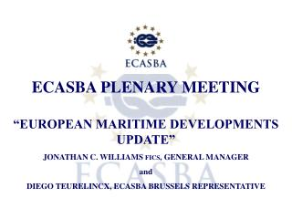 """EUROPEAN MARITIME DEVELOPMENTS UPDATE"" JONATHAN C. WILLIAMS  FICS , GENERAL MANAGER  and"