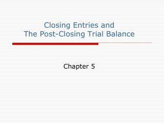 Closing Entries and  The Post-Closing Trial Balance