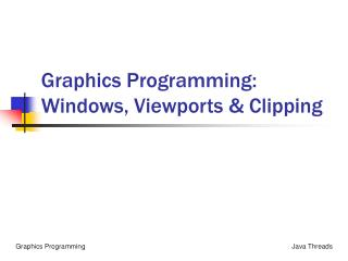 Graphics Programming: Windows, Viewports & Clipping
