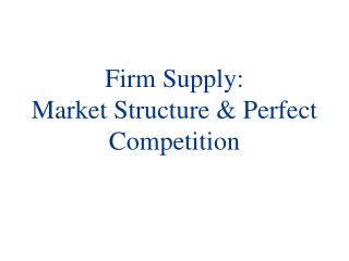 Firm Supply: Market Structure & Perfect Competition