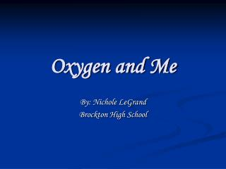 Oxygen and Me