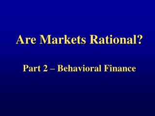 Are Markets Rational? Part 2 – Behavioral Finance