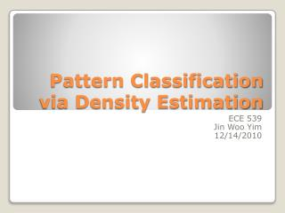 Pattern Classification via Density Estimation