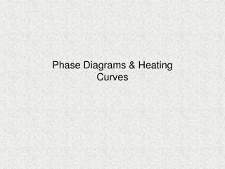 Phase Diagrams & Heating Curves